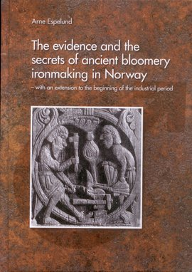 Omslag - The evidence and the secrets of ancient bloomery ironmaking in Norway - with an extension
